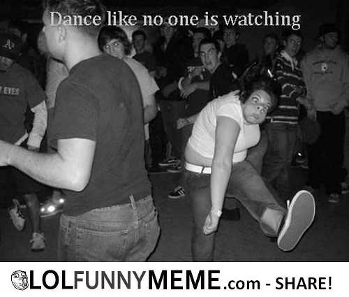 Dance Meme Dance like no one is watching lol