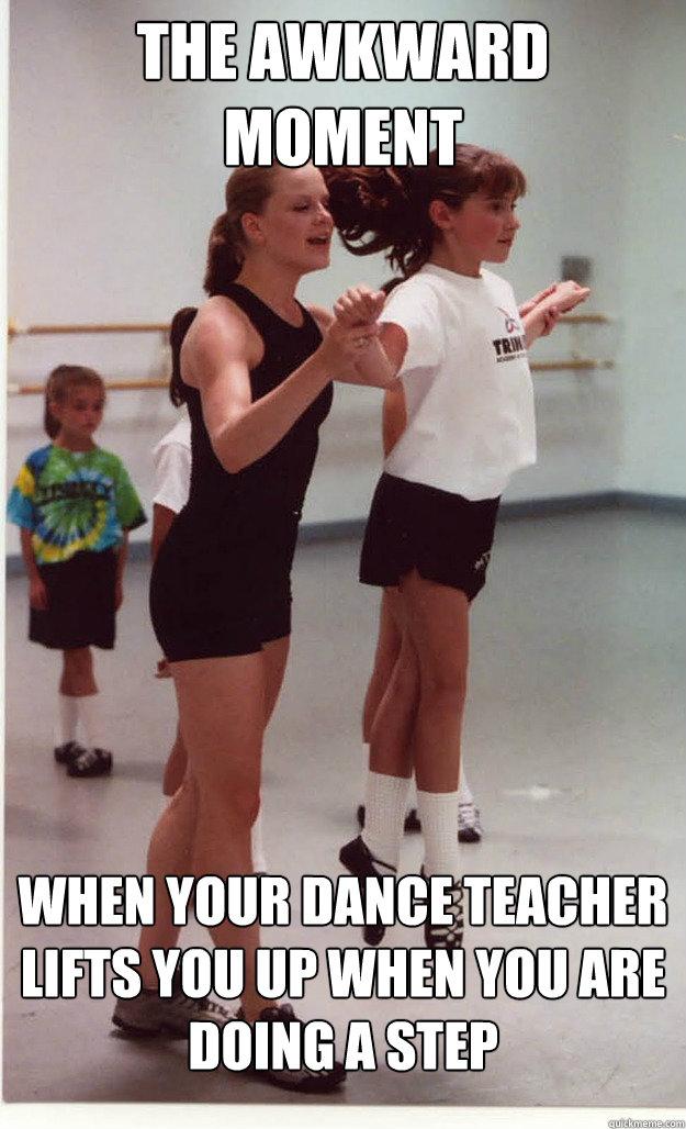 Dance Memes the awkward Moment when your dance teacher