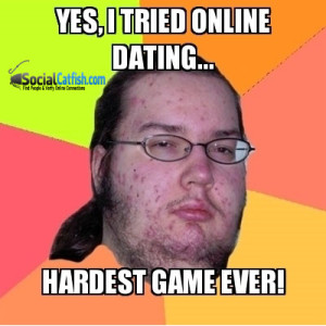 Dating Meme yes i tried online dating hardest game ever   Picsmine