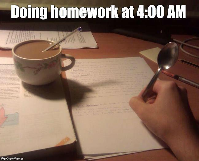 Doing homework at 4 am Homework Meme