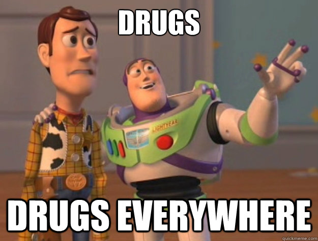 Drugs drugs everywhere Drugs Meme