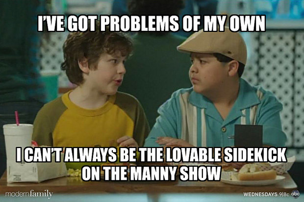 Family Memes I've got problems of my own i cant always be the lovable sidekick on the manny show