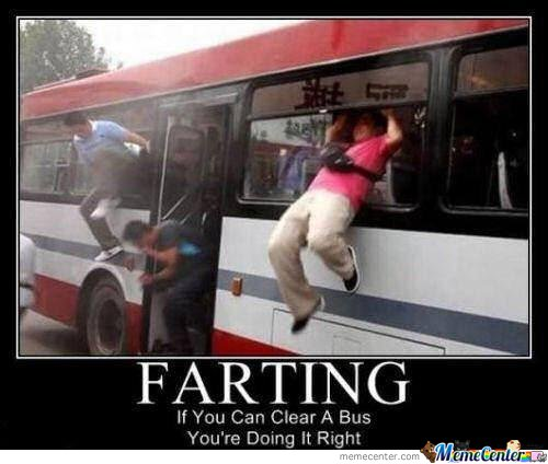 Farting if you can clear a bus you're Fart Memes