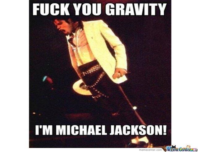 Fuck you gravity im Michael Jackson Michael Jackson Meme