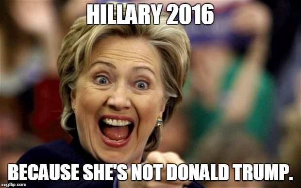 Funny Hillary Clinton Meme Hillary 2016 because she's not donald trump