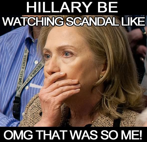 Funny Hillary Clinton Meme Hillary be watching scandal like omg that