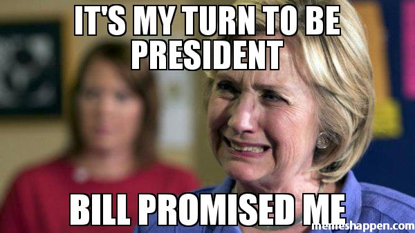 Funny Hillary Clinton Meme Its my turn to be president