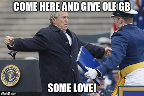 George Bush Meme Come here and give ole gb some love