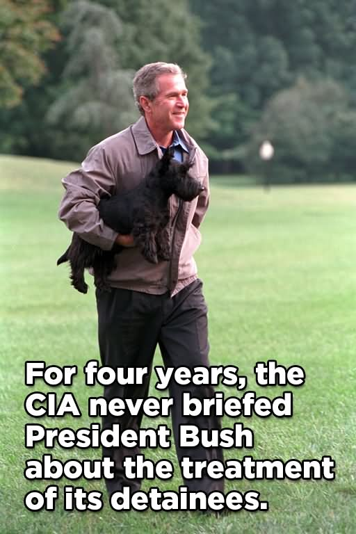 George Bush Meme For four years the cia never briefed president bush
