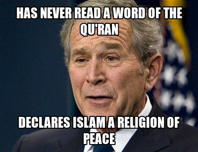 George Bush Meme has never read a word of the quran declares