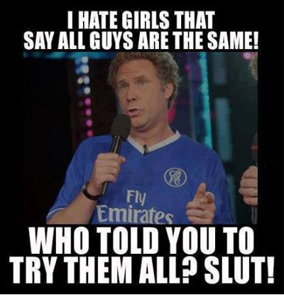 Girls Meme I hate girls that say all guys are the same