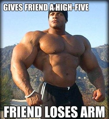 Gives Friend a high five friend loses arm Muscle Meme