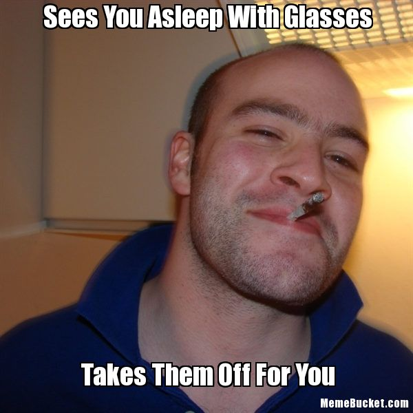 Glasses Memes Sees you asleep with glasses takes them off for you