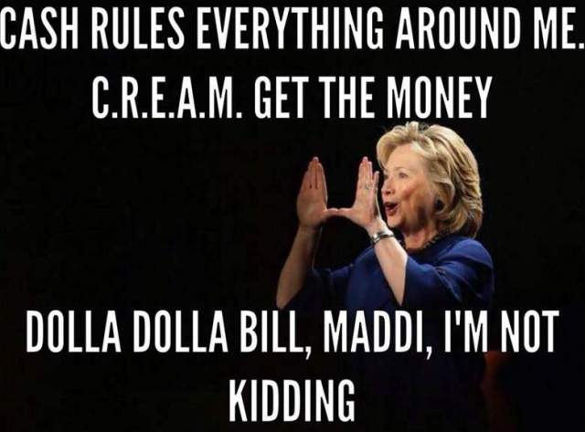 Hillary Clinton Meme Cash rules everything around me
