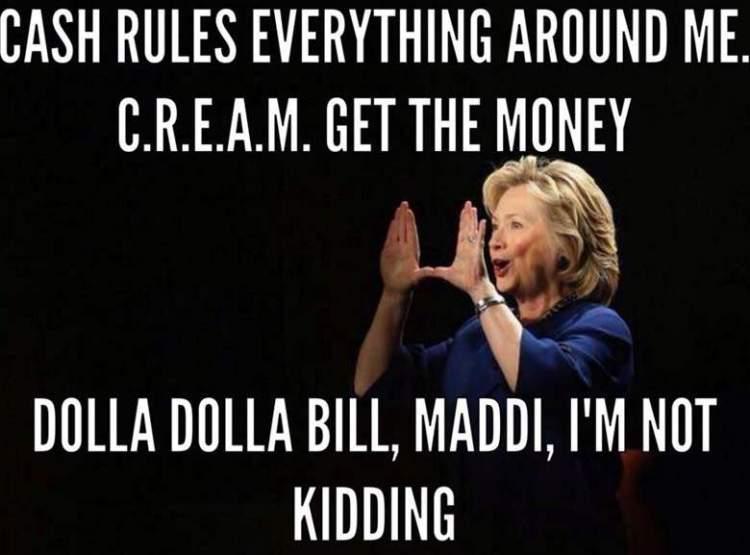 Hillary Clinton Meme Cash rules everything around me