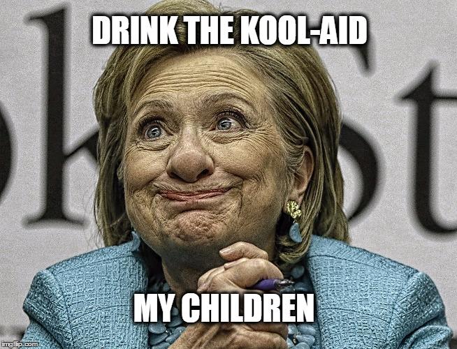 Hillary Clinton Memes Drink the kool aid my children