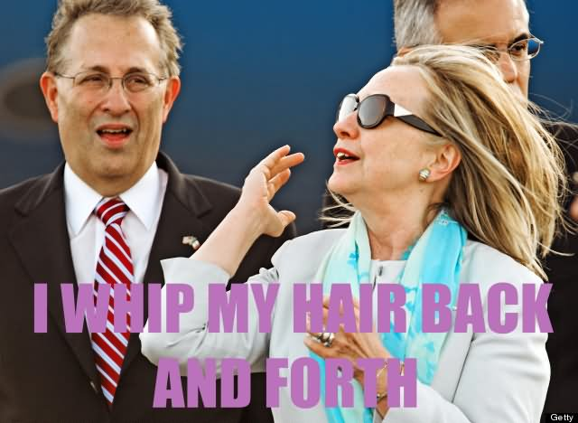 Hillary Clinton Meme I whip my hair back and forth