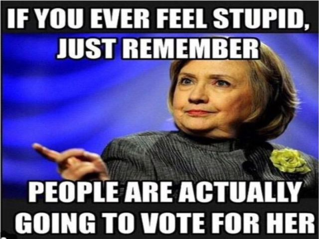 Hillary Clinton Meme If you ever feel stupid just remember people