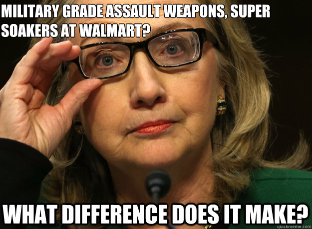 Hillary Clinton Meme Military grade assault weapons super soakers at walmart