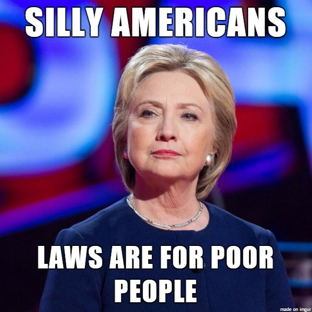 Hillary Clinton Meme Silly Americans laws are for poor people