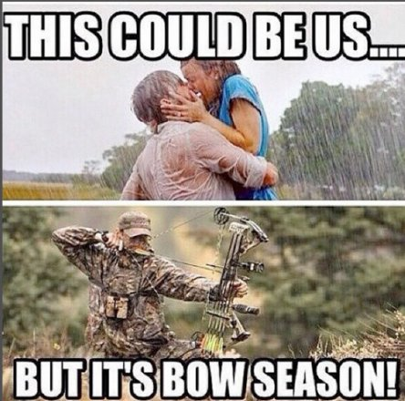 Hunting Meme this could be us but it's bow season