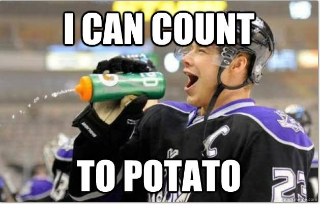 I Can count to potato Hockey Memes