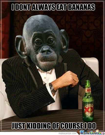 I don't always eat bananas just kidding Monkey Memes
