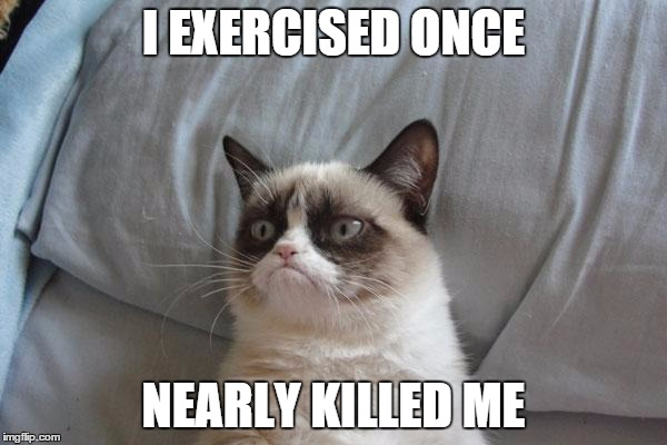 I exercised once nearly killed me Exercise Meme