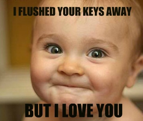 I flushed your keys away but i love you Children Meme