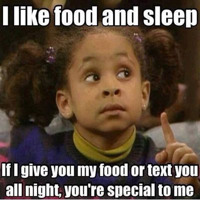 I like food and sleep if i give you my food or text you all night you're Food Meme