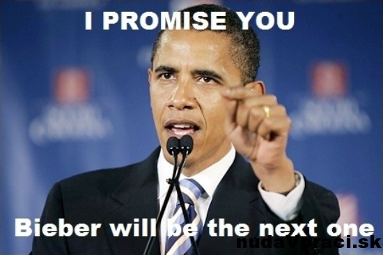 I promise you beiber will be the next one Obama Meme