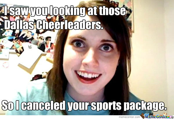 I saw you looking at those dallas cheerleaders so i canceled Cheerleading Meme
