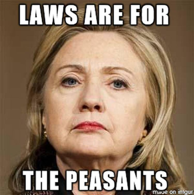 Laws are for the peasants Hillary Clinton Meme
