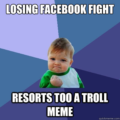 Losing facebook fight resorts too a Fight Meme