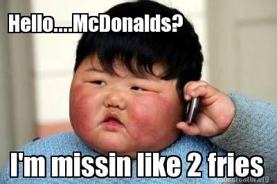 Mcdonalds Meme Hello mcdonalds im missin like 2 fries