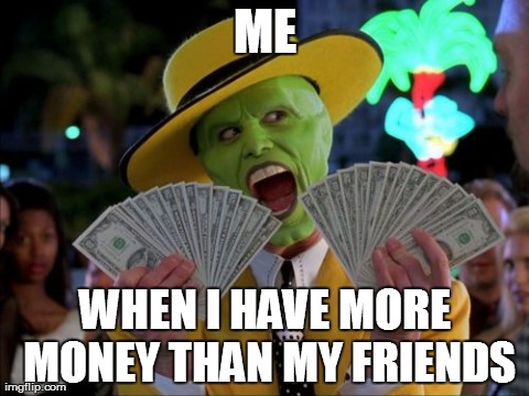Me when i have more money than my friends Monkey Meme