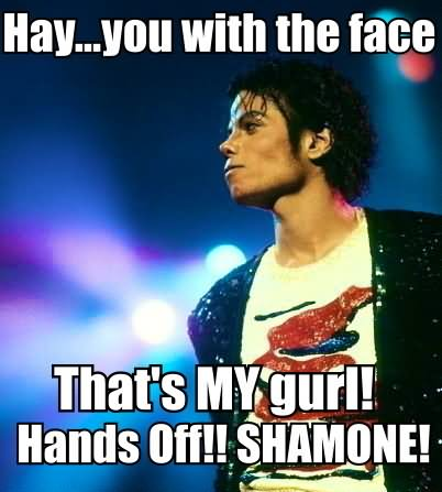 Michael Jackson Meme Hay you with the face that's my gurl hands