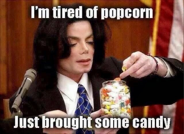 Michael Jackson Meme I'm tired of popcorn just brought some candy