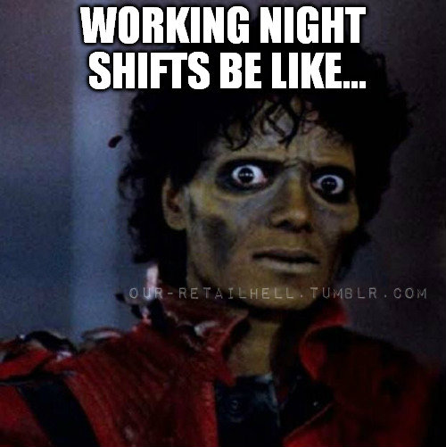 Michael Jackson Meme Working night shifts be like