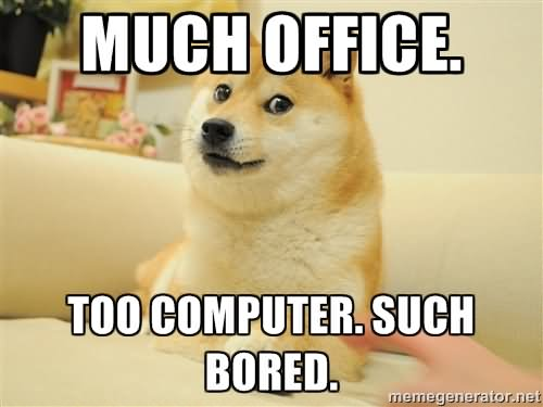 Much office too computer such bored Meme