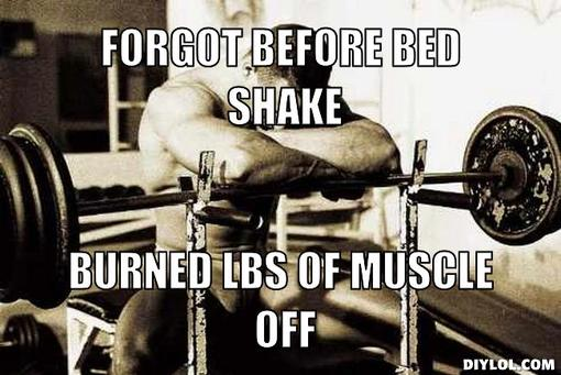Muscle Meme Forgot before bed shake burned lbs of muscle off