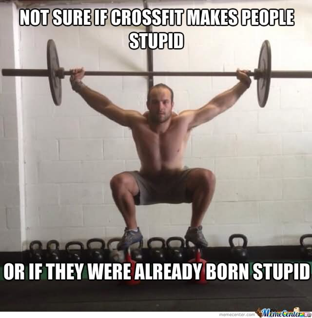 Not sute if crossfit makes people stupid Exercise Meme