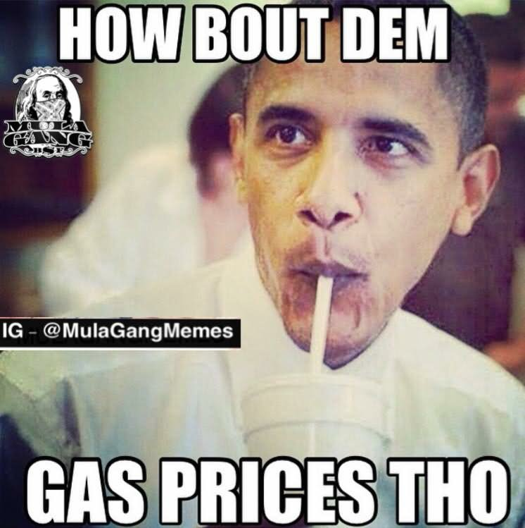 Obama Meme How bout bem gas prices tho