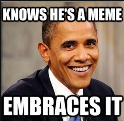Obama Meme Knows he's a meme embraces it