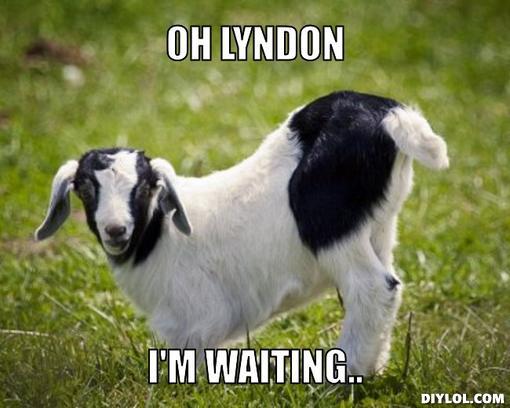 Oh lyndon im waiting Goat Memes