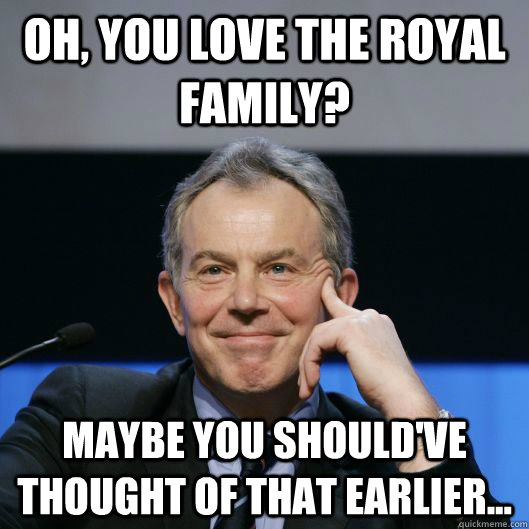 Oh you love the royal family Memes