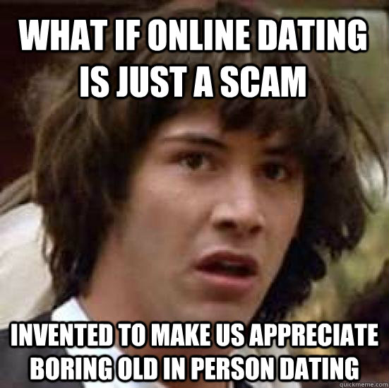 Online Meme What if online dating is just a scam