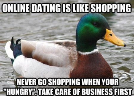 Online dating is like shopping never go shopping when your hungry take care of Online Meme