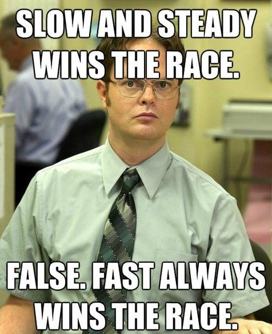 Slow and steady wins the race false fast always wins the race Family Memes