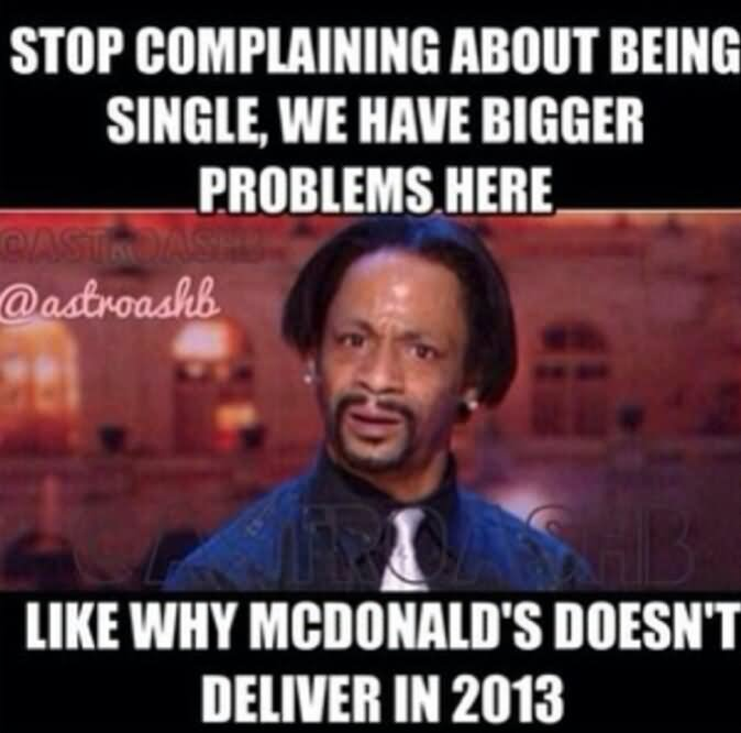 Stop complaining about being single we have bigger problems here Mcdonalds Meme